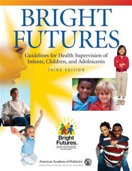 Bright Futures: Guidelines for Health Supervision of Infants, Children, and Adolescents 3 9781581102239