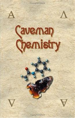 Caveman Chemistry: 28 Projects from the Creation of Fire to the Production of Plastics, by Dunn 9781581125665