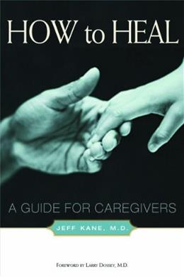 How to Heal: A Guide for Caregivers 1 9781581152678