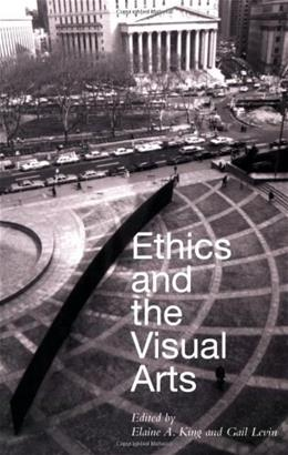 Ethics and the Visual Arts, by King 9781581154580