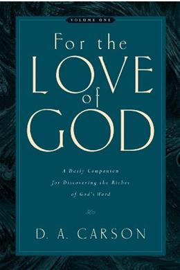 For the Love of God: A Daily Companion for Discovering the Riches of Gods Word, by Carson, Volume 1 9781581348156