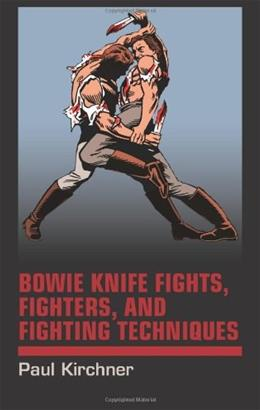 Bowie Knife Fights, Fighters and Fighting Techniques 9781581607420