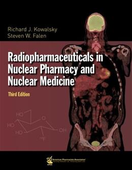 Radiopharmaceuticals in Nuclear Pharmacy and Nuclear Medicine, by Kowalsky, 3rd Edition 9781582121185