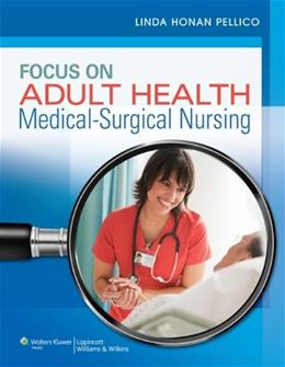 Focus on Adult Health: Medical-Surgical Nursing (Pellico Medical-Surgical) PKG 9781582558776