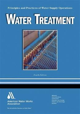 Water Treatment: Principles and Practices of Water Supply Operations, by Pizzi, 4th Edition 9781583217771