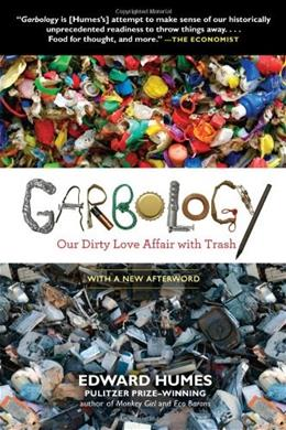 Garbology: Our Dirty Love Affair with Trash, by Humes 9781583335239