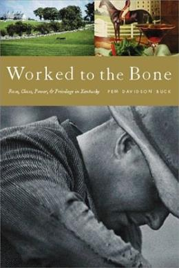 Worked to the Bone: Race, Class, Power, and Privilege in Kentucky 9781583670477