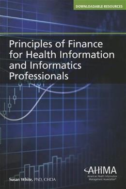 Principles of Finance for Health Information and Informatics Professionals, by White 9781584262978