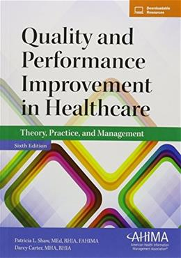 Quality and Performance Improvement in Healthcare: Theory, Practice, and Management, by Shaw, 6th Edition 9781584264750