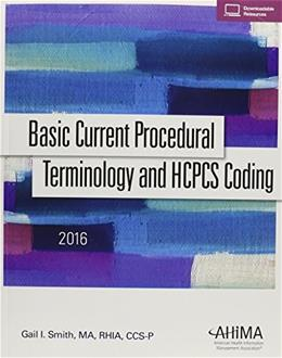 Basic Current Procedural Terminology and HCPCS Coding 2016, by Smith 9781584265252