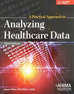 Practical Approach to Analyzing Healthcare Data, by White, 3rd Edition 9781584265276