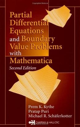 Partial Differential Equations and Boundary Value Problems With Mathematica, by Kythe, 2nd Edition 9781584883142