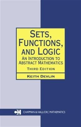 Sets, Functions, and Logic: An Introduction to Abstract Mathematics, by Devlin, 3rd Edition 9781584884491