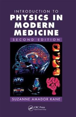 Introduction to Physics in Modern Medicine, by Kane, 2nd Edition 9781584889434