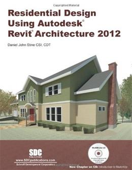 Residential Design Using Autodesk Revit Architecture 2012, by Stine, 2nd Edition 2 w/DVD 9781585036806