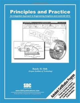 Principles and Practice: an Integrated Approach to Engineering Graphics and Autocad 2012, by Shih, 9th Edition 9781585036820
