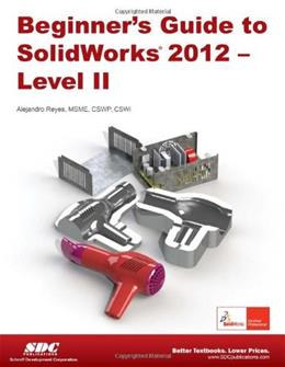 Beginners Guide to SolidWorks 2012, by Reyes,  Level II 9781585037018