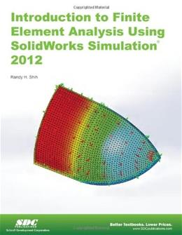 Introduction to Finite Element Analysis Using SolidWorks Simulation 2012, by Shih 9781585037049