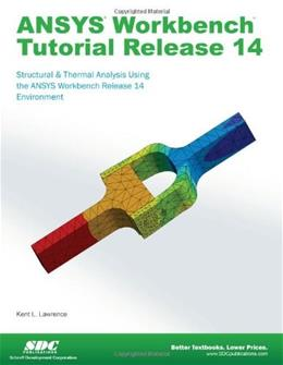 ANSYS Workbench Tutorial Release 14, by Lawrence 9781585037544