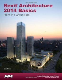 Revit Architecture 2014 Basics: From the Ground Up, by Moss 9781585038121
