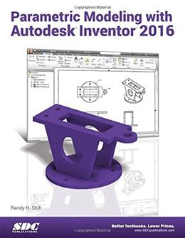 Parametric Modeling with Autodesk Inventor 2016, by Shih 9781585039715