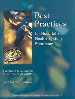 Best Practices for Hospital and Health-System Pharmacy: Positions & Guidance Documents of Ashp, by American Society of Health-System Pharmacists, 2007-2008 Edition 9781585282005