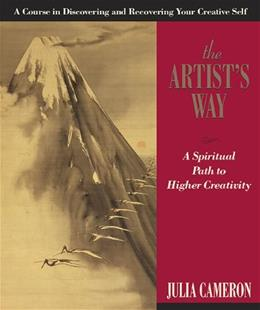 Artists Way: A Spiritual Path to Higher Creativity, by Cameron, 10th Edition 9781585421466