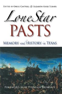 Lone Star Pasts: Memory and History in Texas, by Cantrell 9781585445691