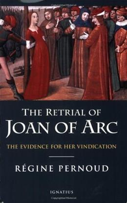The Retrial of Joan of Arc: The Evidence for her Vindication 9781586171780