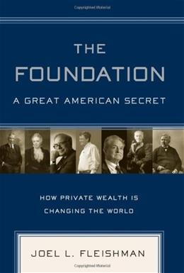 The Foundation: A Great American Secret; How Private Wealth is Changing the World 1 9781586484118