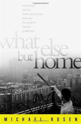 What Else But Home: Seven Boys and an American Journey Between the Projects and the Penthouse First Edit 9781586485627