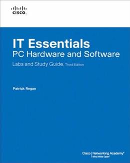 IT Essentials: PC Hardware and Software, by Regan, 3rd Edition, Labs, Study Guide 9781587131981