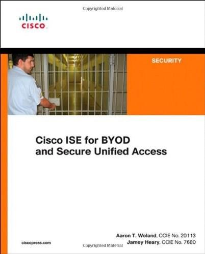 Cisco ISE for BYOD and Secure Unified Access, by Heary 9781587143250