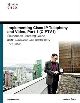 Implementing Cisco IP Telephony and Video, Part 1 (CIPTV1) Foundation Learning Guide (CCNP Collaboration Exam 300-070 CIPTV1) (3rd Edition) (Foundation Learning Guides) 9781587144516
