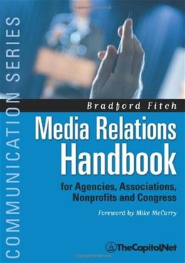 Media Relations Handbook: For Agencies, Associations, Nonprofits And Congress, by Fitch 9781587330032