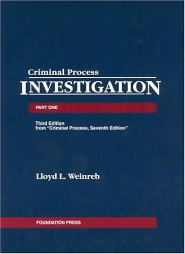 Cases, Comments and Questions on Criminal Process: Part One; Investigation, by Weinreb, 3rd Edition 9781587788024