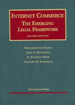 Internet Commerce: The Emerging Legal Framework, by Radin, 2nd Edition 9781587789182