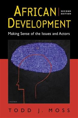 African Development: Making Sense of the Issues and Actors, by Moss, 2nd Edition 9781588267696