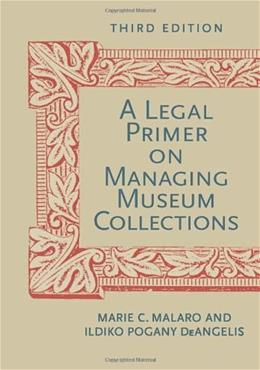 Legal Primer on Managing Museum Collections, by Malaro, 3rd Edition 9781588343222
