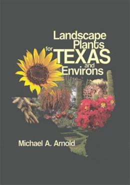 Landscape Plants for Texas and Environs, by Arnold, 3rd Edition 9781588747464