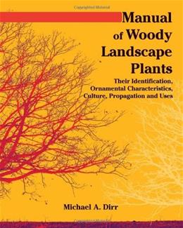 Manual of Woody Landscape Plants Their Identification, Ornamental Characteristics, Culture, Propogation and Uses 6 9781588748683