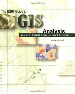 ESRI Guide To GIS Analysis, by Mitchell, Volume 2: Spatial Measurements and Statistics 9781589481169