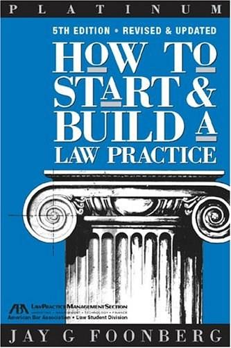 How to Start and Build a Law Practice, by Foonberg, 5th Edition 9781590312476