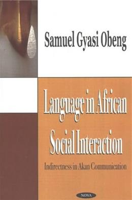 Language in African Social Interaction: Indirectness in Akan Communication 9781590337837