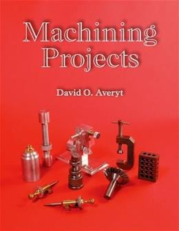 Machining Projects Textbook, by Averyt 9781590707791