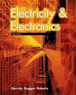 Electricity and Electronics, by Gerrish, 10th Edition 9781590708835