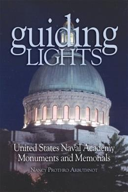 Guiding Lights: United States Naval Academy Monuments and Memorials, by Arbuthno 9781591140160