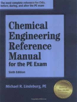 Chemical Engineering Reference Manual for the PE Exam, by Lindeburg, 6th Edition 9781591260073