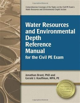 Water Resources and Environmental Depth Reference Manual for the Civil PE Exam, by Brant 9781591260950