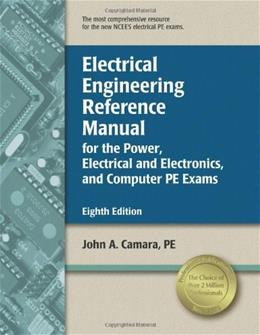 Electrical Engineering Reference Manual for the Power, Electrical and Electronics, and Computer PE Exams, by Camara, 8th Edition 9781591261117